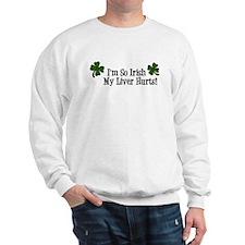 So Irish My Liver Hurts Sweatshirt