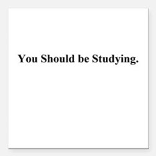 "You Should be Studying. Square Car Magnet 3"" x 3"""