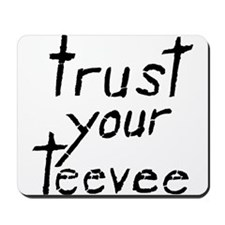 Trust Your Teevee Mousepad