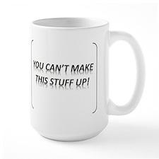 You Can't Make This Stuff Up! Mug