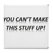 You Can't Make This Stuff Up! Tile Coaster