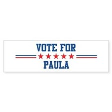 Vote for PAULA Bumper Bumper Sticker
