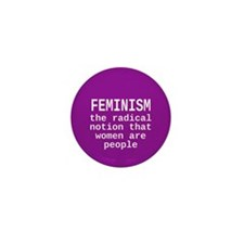 Feminism is the radical notion... Mini Button