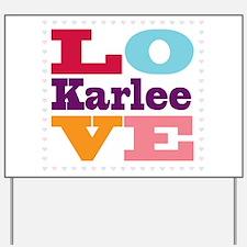 I Love Karlee Yard Sign