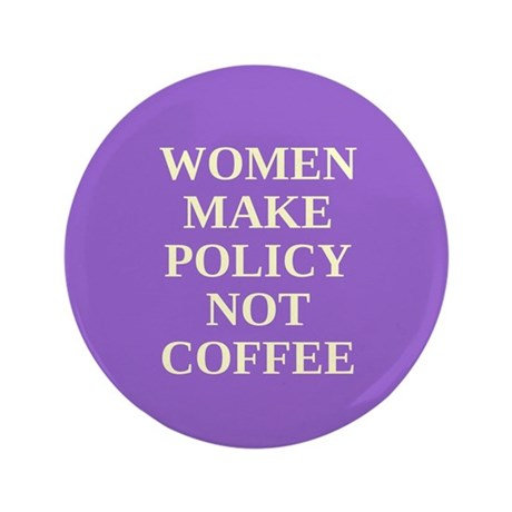 """Women make policy not coffee 3.5"""" Button (100 pack"""