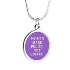 Women make policy not coffee Silver Round Necklace