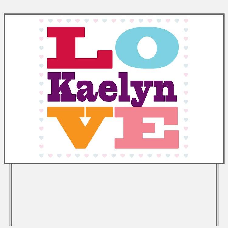 I Love Kaelyn Yard Sign