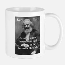 A Man Cannot Become A Child - Karl Marx Mug