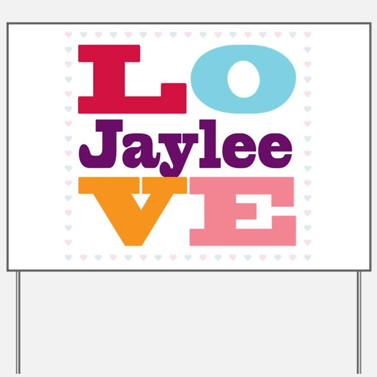 I Love Jaylee Yard Sign