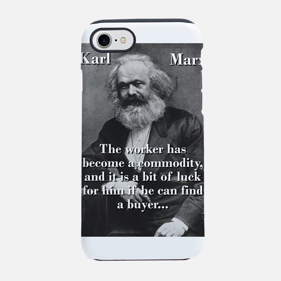 The Worker Has Become A Commodity - Karl Marx iPho