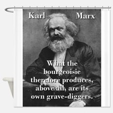 What The Bourgeoisie - Karl Marx Shower Curtain