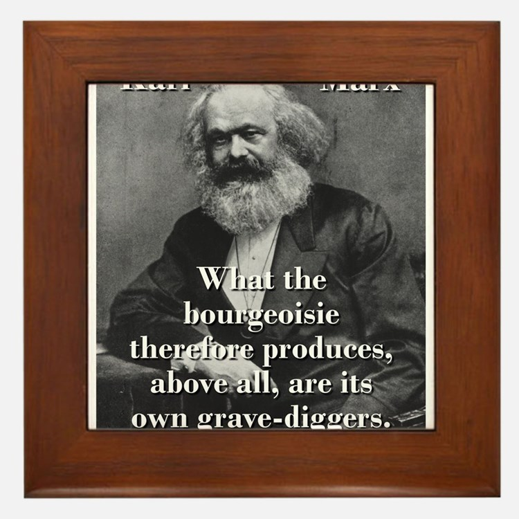 What The Bourgeoisie - Karl Marx Framed Tile