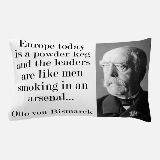 Europe Today Is A Powder Keg - Bismarck Pillow Cas