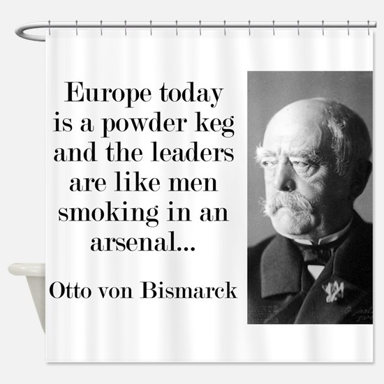 Europe Today Is A Powder Keg - Bismarck Shower Cur