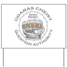 Irish Rebel Gear (TM) Question Authority Yard Sign