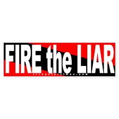 Fire the Liar (Bumper Sticker)