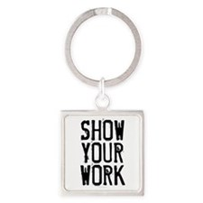 Show Your Work Square Keychain
