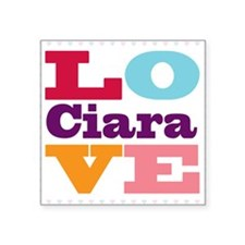 "I Love Ciara Square Sticker 3"" x 3"""