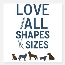 Love Comes In All Shapes & Sizes Rescue Dog Square