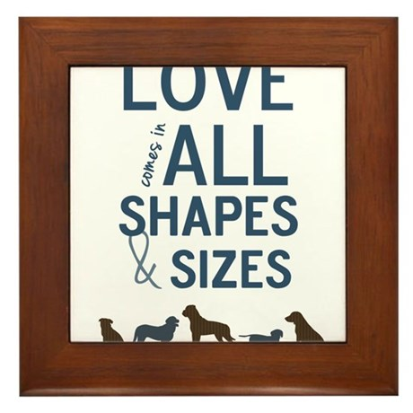 Love Comes In All Shapes & Sizes Rescue Dog Framed