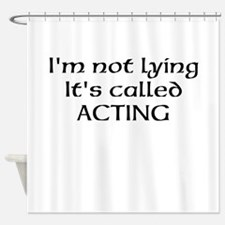 Acting, Not Lying! Shower Curtain