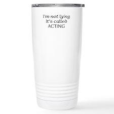 Acting, Not Lying! Stainless Steel Travel Mug