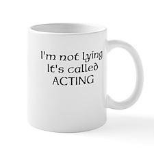Acting, Not Lying! Mug
