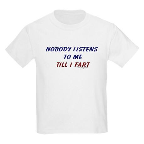 Nobody listens to me till I f Kids T-Shirt
