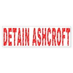 Detain Ashcroft Bumper Bumper Sticker