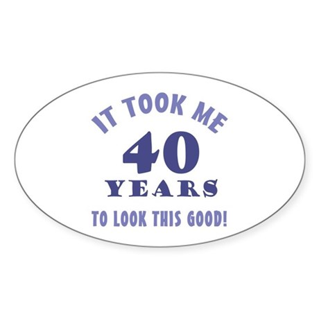 Hilarious 40th Birthday Gag Gifts Sticker (Oval)