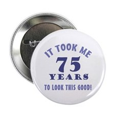 "Hilarious 75th Birthday Gag Gifts 2.25"" Button"