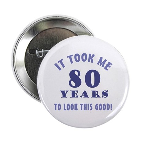 """Hilarious 80th Birthday Gag Gifts 2.25"""" Button"""