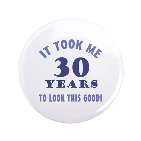 """Hilarious 30th Birthday Gag Gifts 3.5"""" Button"""