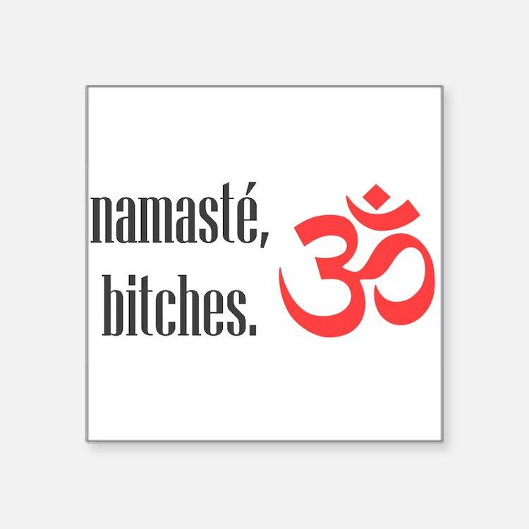 "Namaste, bitches Square Sticker 3"" x 3"""