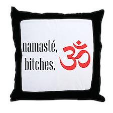 Namaste, bitches Throw Pillow
