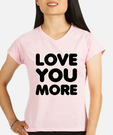 Love You More Performance Dry T-Shirt