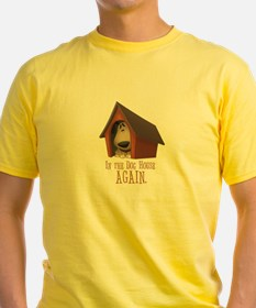 In The Dog House AGAIN T-Shirt