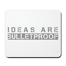 Ideas are bulletproof Mousepad