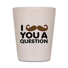 I Mustache You A Question Shot Glass