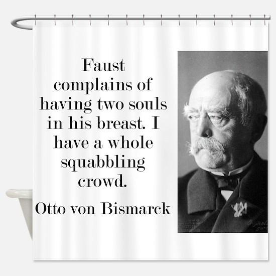 Faust Complains - Bismarck Shower Curtain