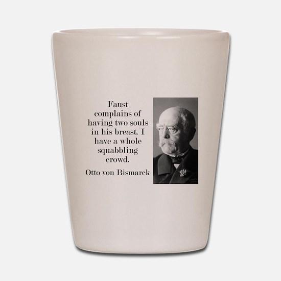 Faust Complains - Bismarck Shot Glass