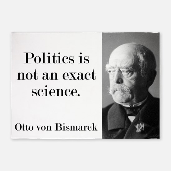 Politics Is Not An Exact Science - Bismarck 5'x7'A