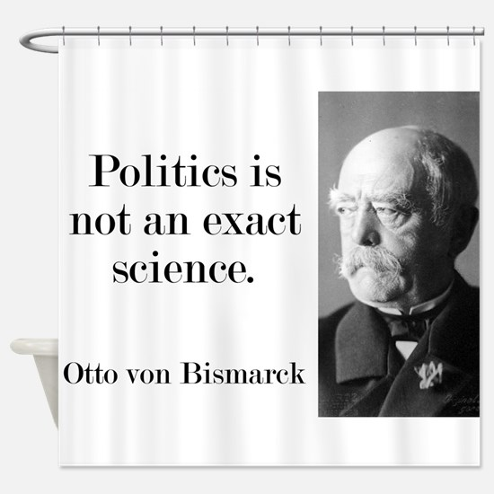 Politics Is Not An Exact Science - Bismarck Shower