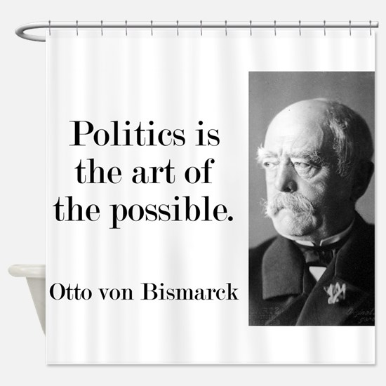 Politics Is The Art - Bismarck Shower Curtain