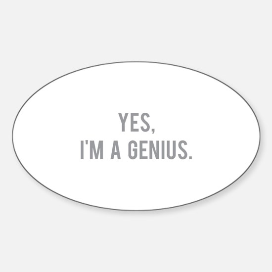 Yes, I'm a genius Sticker (Oval)