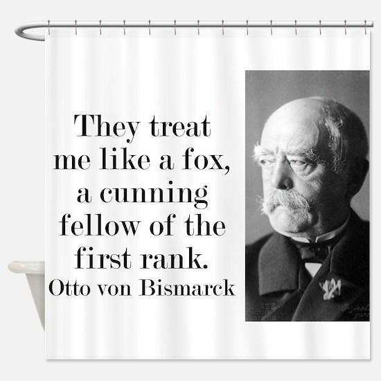 They Treat Me Like A Fox - Bismarck Shower Curtain