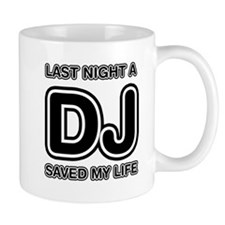 Last Night A DJ Saved My Life Mug