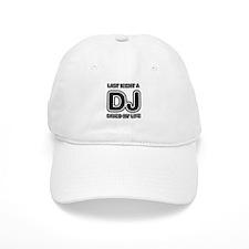 Last Night A DJ Saved My Life Baseball Cap
