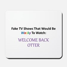 Fake TV Shows Series: WELCOME BACK OTTER Mousepad