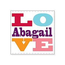"I Love Abagail Square Sticker 3"" x 3"""